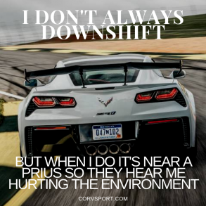 I Dont Always Downshift Corvette Meme