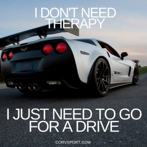 I Don't Need Therapy. I Just Need To Go For A Drive Corvette Meme